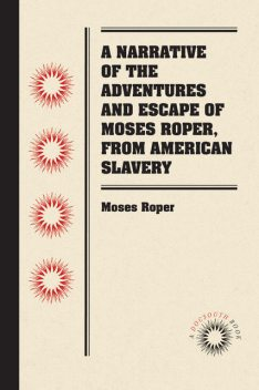 A Narrative of the Adventures and Escape of Moses Roper, from American Slavery, Moses Roper