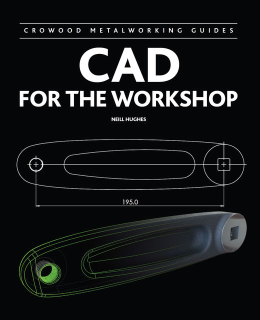 CAD for the Workshop, Neill Hughes
