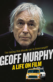 Geoff Murphy: A Life on Film – I'm taking this bloody car to Invercargill, Geoff Murphy