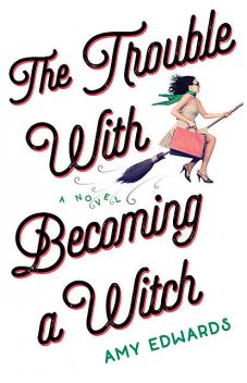 The Trouble with Becoming a Witch, Amy Edwards