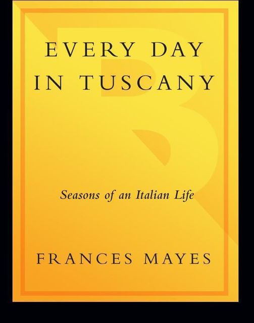 Every Day in Tuscany, Frances Mayes