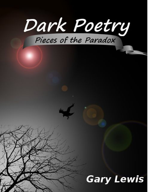 Dark Poetry: Pieces of the Paradox, Gary Lewis