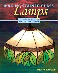 Making Stained Glass Lamps, Michael Johnston