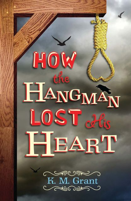 How the Hangman Lost His Heart, K.M.Grant