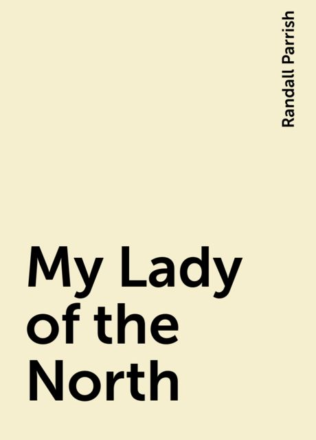 My Lady of the North, Randall Parrish
