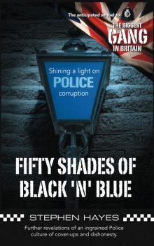 Fifty Shades of Black 'n' Blue – Further revelations of an ingrained Police culture of cover-ups and dishonesty, Stephen Hayes