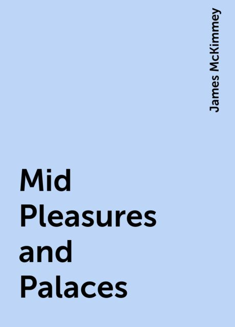 Mid Pleasures and Palaces, James McKimmey