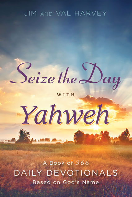 Seize the Day with Yahweh, Jim Harvey