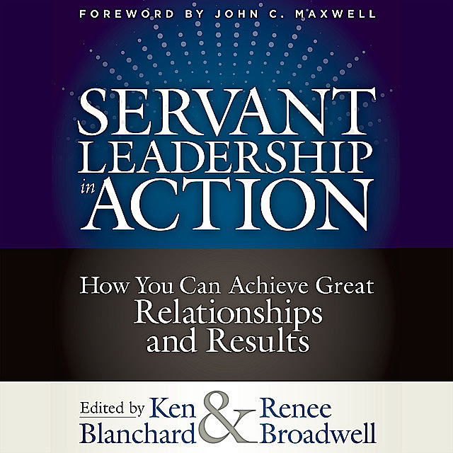 Servant Leadership in Action, Ken Blanchard, Renee Broadwell