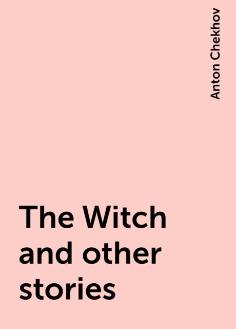 The Witch and other stories, Anton Chekhov