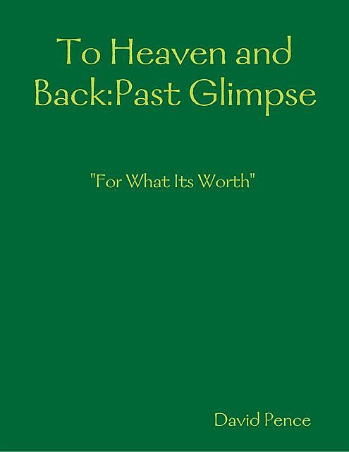 To Heaven and Back:Past Glimpse, David Pence