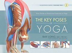 The Key Poses of Yoga, Ray Long