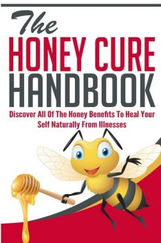 The Honey Cure Handbook – Discover All of The Honey Benefits To Heal Your Self Naturally From Illnesses, Old Natural Ways, Donna Langely
