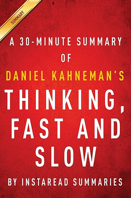 Summary & Analysis of Thinking, Fast and Slow by Daniel Kahneman, Instaread