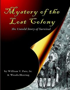 Mystery of the Lost Colony the Untold Story of Survival, Sr., Wanda Herring, William V.Pate