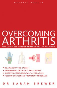 Overcoming Arthritis:The Complete Complementary Health Program, Sarah Brewer