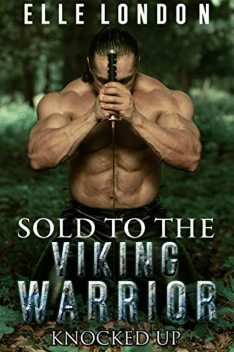 Sold To The Viking Warrior: Knocked Up, Elle London