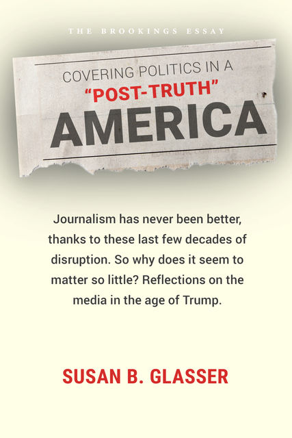 "Covering Politics in a ""Post-Truth"" America, Susan B. Glasser"
