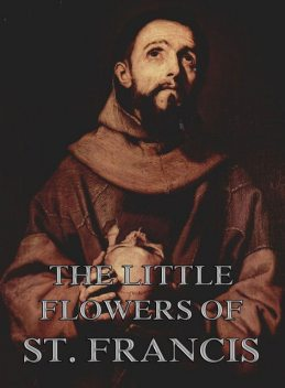 The Little Flowers Of Saint Francis Of Assisi, St. Francis of Assisi