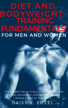 Diet and Bodyweight Training Fundamentals for Men and Women, Daisy Edzel