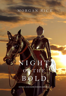Night of the Bold (Kings and Sorcerers--Book 6), Morgan Rice