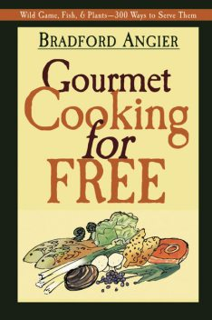 Gourmet Cooking for Free, Bradford Angier