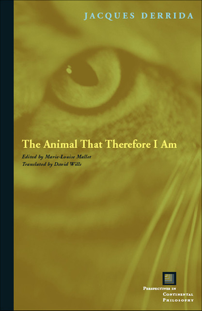 The Animal That Therefore I Am, Jacques Derrida
