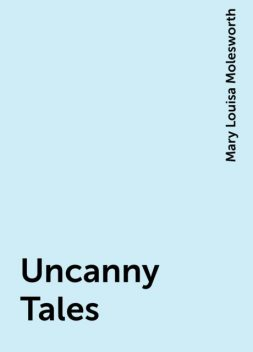 Uncanny Tales, Mary Louisa Molesworth
