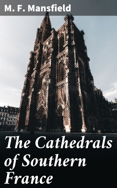 The Cathedrals of Southern France, Milburg Mansfield