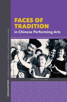 Faces of Tradition in Chinese Performing Arts, Levi S. Gibbs