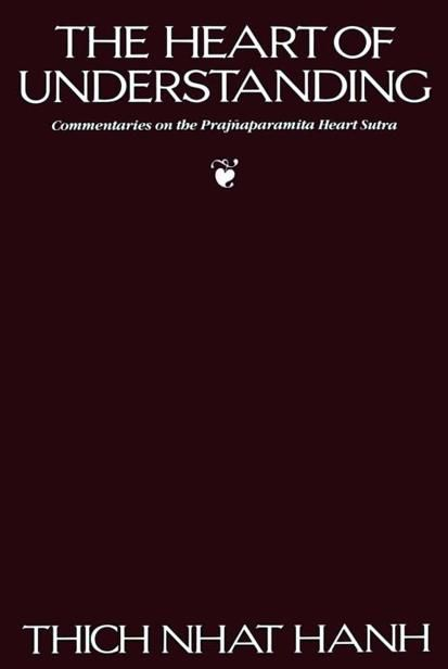 The Heart of Understanding: Commentaries on the Prajnaparamita Heart Sutra, Thich Nhat Hanh