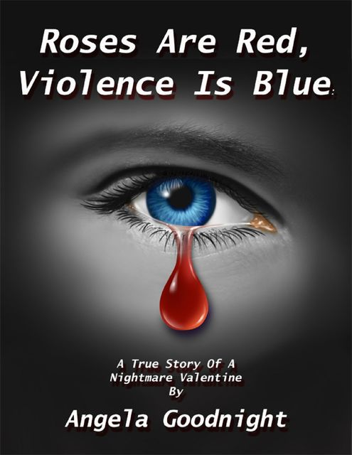 Roses Are Red, Violence Is Blue: A True Story of a Nightmare Valentine By, Angela Goodnight