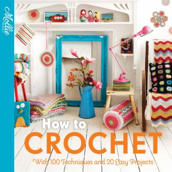 How to Crochet, Mollie Makes