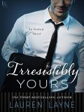 Irresistibly Yours: An Oxford Novel, Lauren Layne