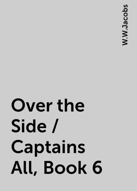Over the Side / Captains All, Book 6, W.W.Jacobs