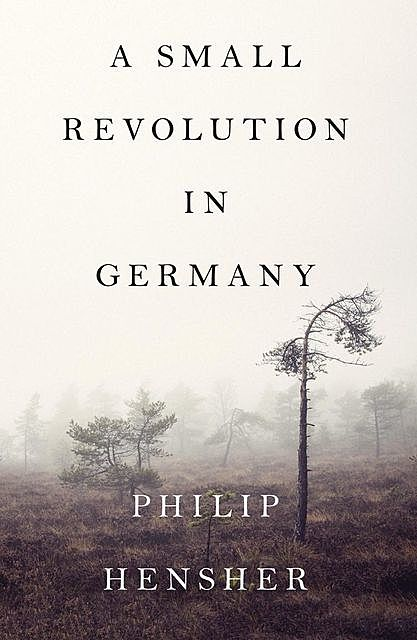 A Small Revolution in Germany, Philip Hensher