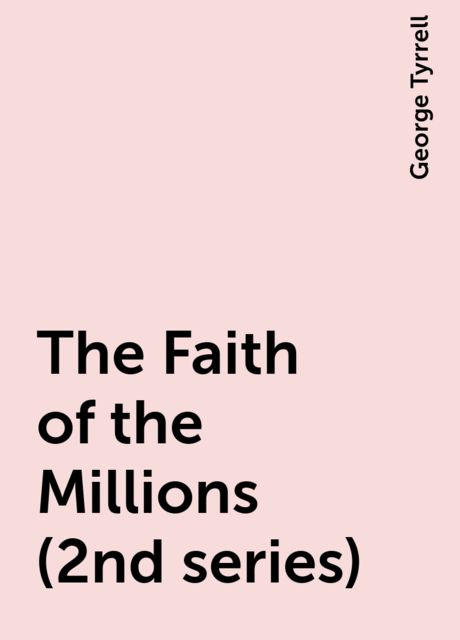 The Faith of the Millions (2nd series), George Tyrrell