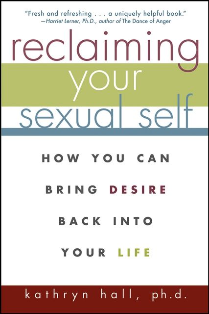 Reclaiming Your Sexual Self, Ph.D., Kathryn Hall