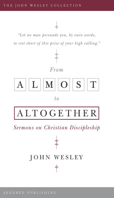 From Almost to the Altogether, John Wesley