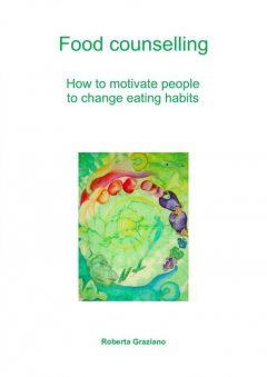 Food counselling. How to motivate people to change eating habits, Roberta Graziano, Codruta Tudorache
