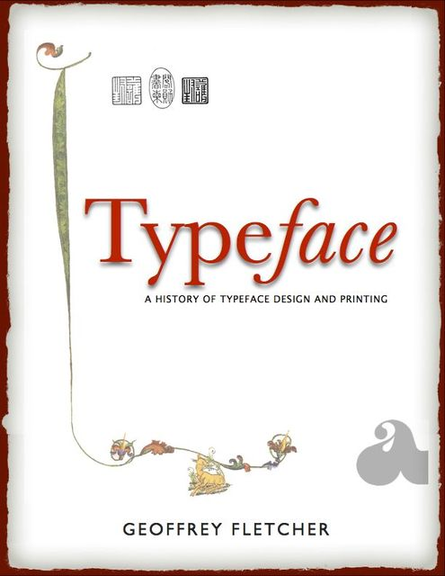 Typeface: A History of Typeface Design and Printing, Geoffrey Fletcher