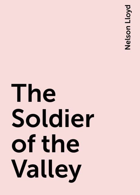 The Soldier of the Valley, Nelson Lloyd