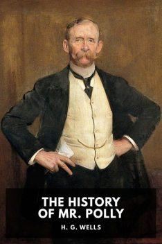The History of Mr. Polly, Herbert Wells