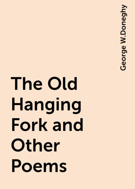 The Old Hanging Fork and Other Poems, George W.Doneghy