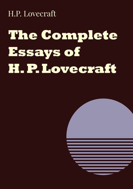 The Complete Essays of H. P. Lovecraft, Howard Lovecraft