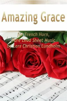 Amazing Grace for French Horn, Pure Lead Sheet Music by Lars Christian Lundholm, Lars Christian Lundholm