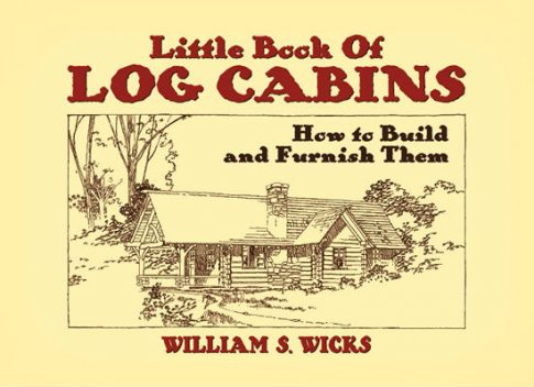 Little Book of Log Cabins, William S.Wicks