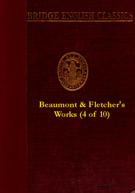 Beaumont and Fletcher's Works, Vol. 04 of 10, Francis Beaumont