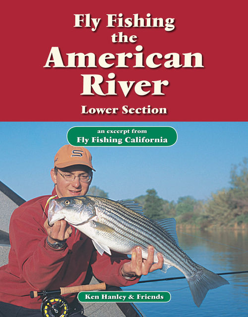 Fly Fishing the American River, Lower Section, Ken Hanley