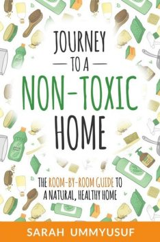 Journey to a Non-Toxic Home, Sarah UmmYusuf